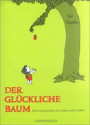 DER GLUCKLICHE BAUM, Eine Geschichte vom Leben und Lieben